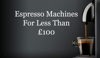 Espresso Machines Less Than £100